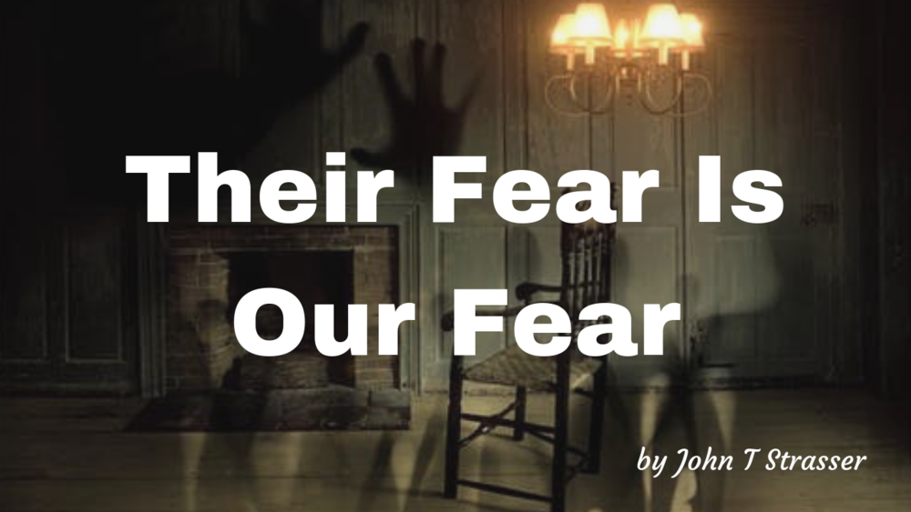 Their Fear Is Our Fear.png