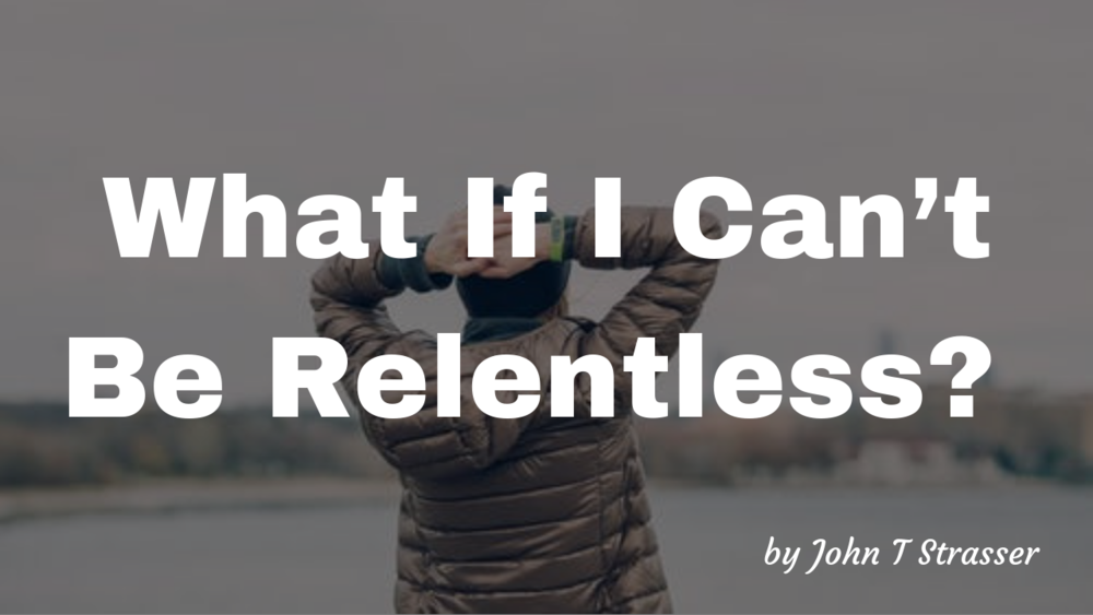 What If I Can't Be Relentless_.png