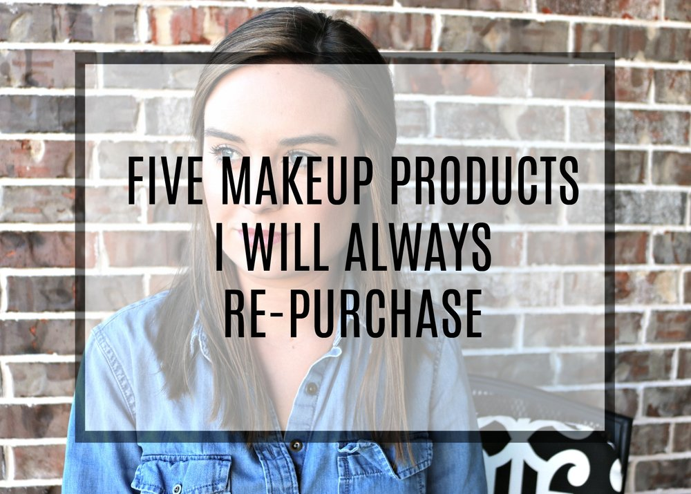 FIve Makeup Products I Will Always Repurchase