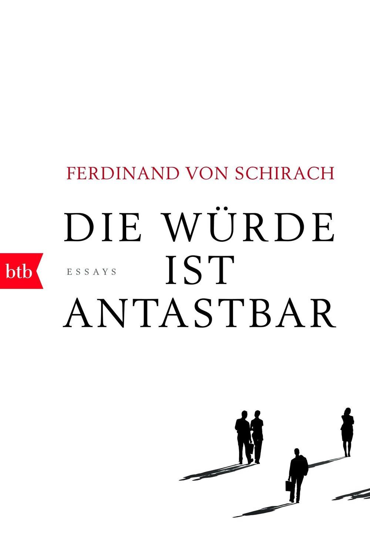 Die Würde ist antastbar - Ferdinand von Schirachbtb Verlag / Februar 2017