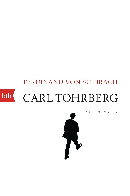 Carl Tohrberg - Ferdinand von Schirachbtb Verlag / September 2017