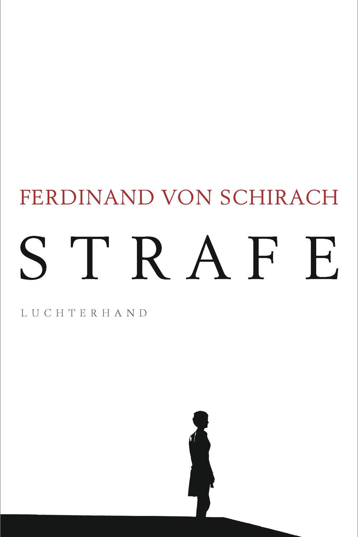 Strafe - Ferdinand von SchirachLuchterhand / März 2018