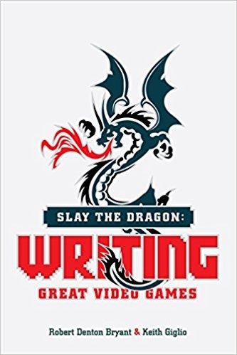 I first discovered  Slay the Dragon: Writing Great Video Games  after attending a video game writing panel at Comikaze Expo in 2015. It was there, seated among a crowd of Deadpools, risqué Pikachus, Harley Quinns, and Captain Americas that I learned game writing is a beast completely unlike the short stories and novels with which I am familiar.