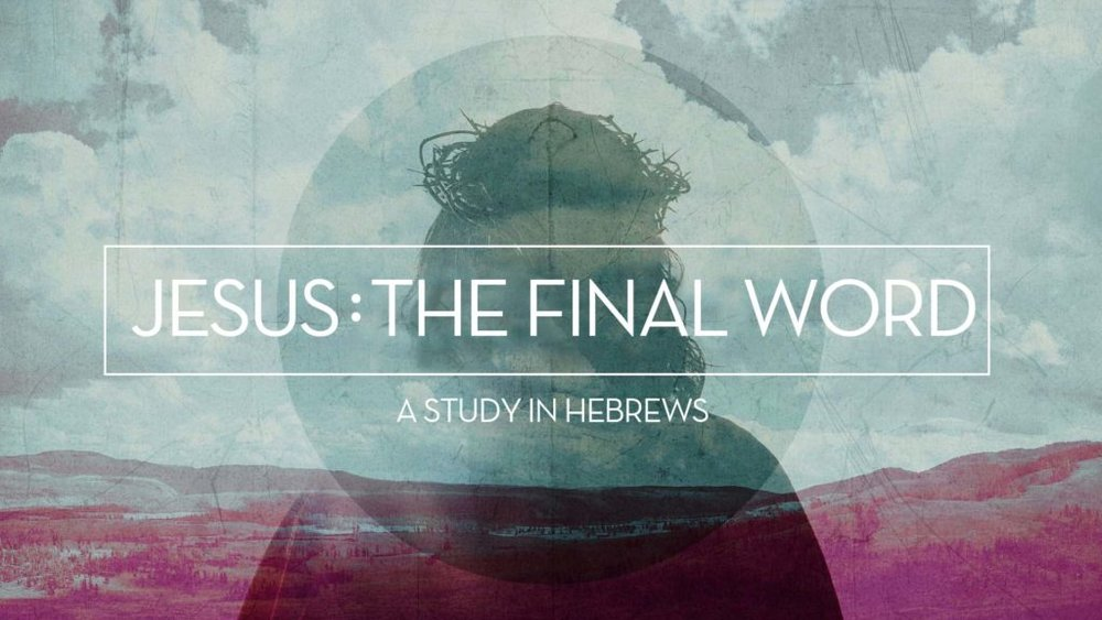 Jesus-the-final-word-hebrews-series