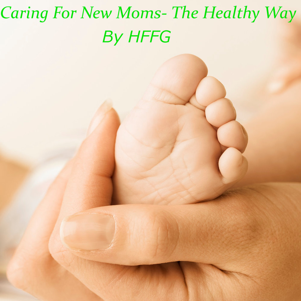 Caring for New Moms--The Healthy Way by HFFG