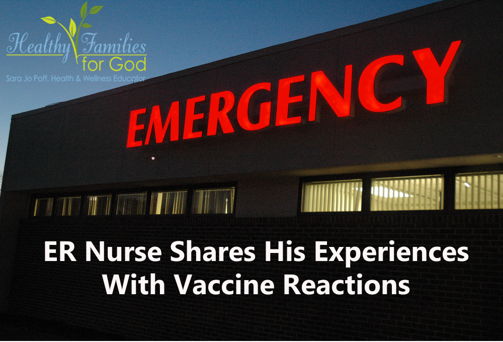 ER Nurse Shares His Story of Vaccine Reactions -- Healthy Families for God