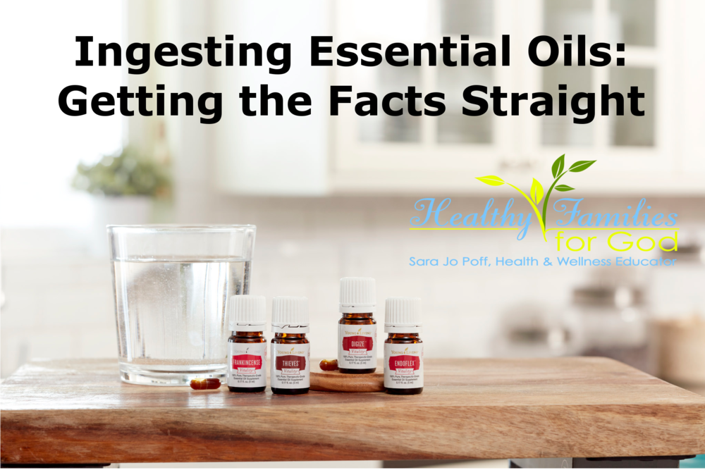 Ingesting Essential Oils: Getting the facts straight by Healthy Families for God