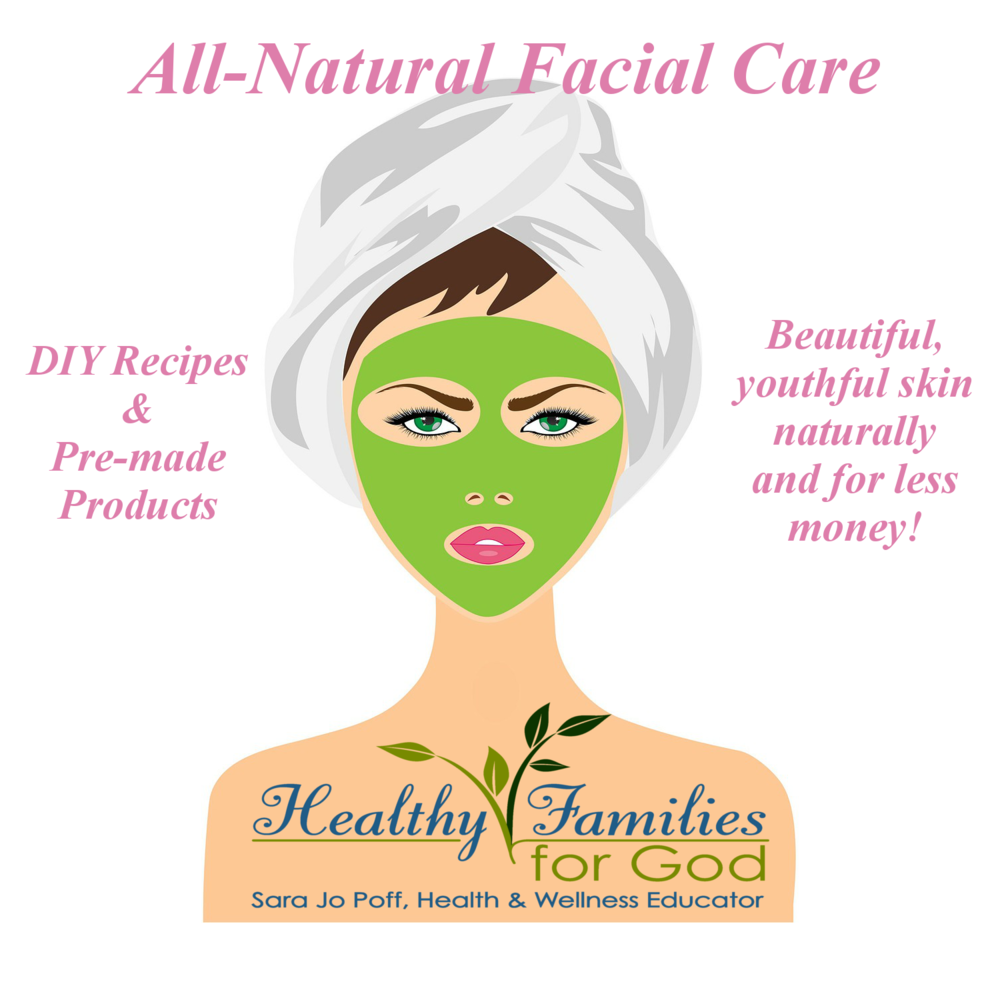 All-Natural Facial Care--Healthy Families for God