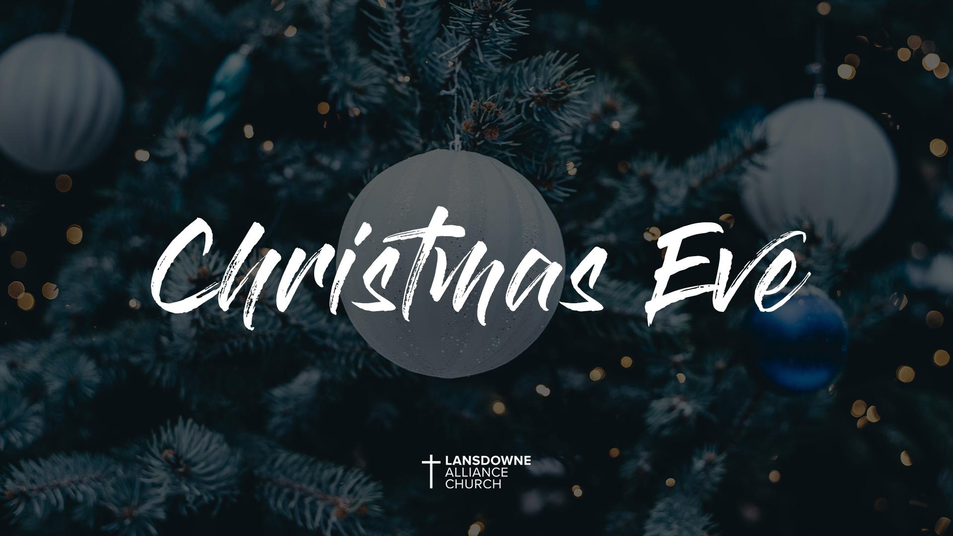 Christmas Eve Service \u2014 Lansdowne Alliance Church