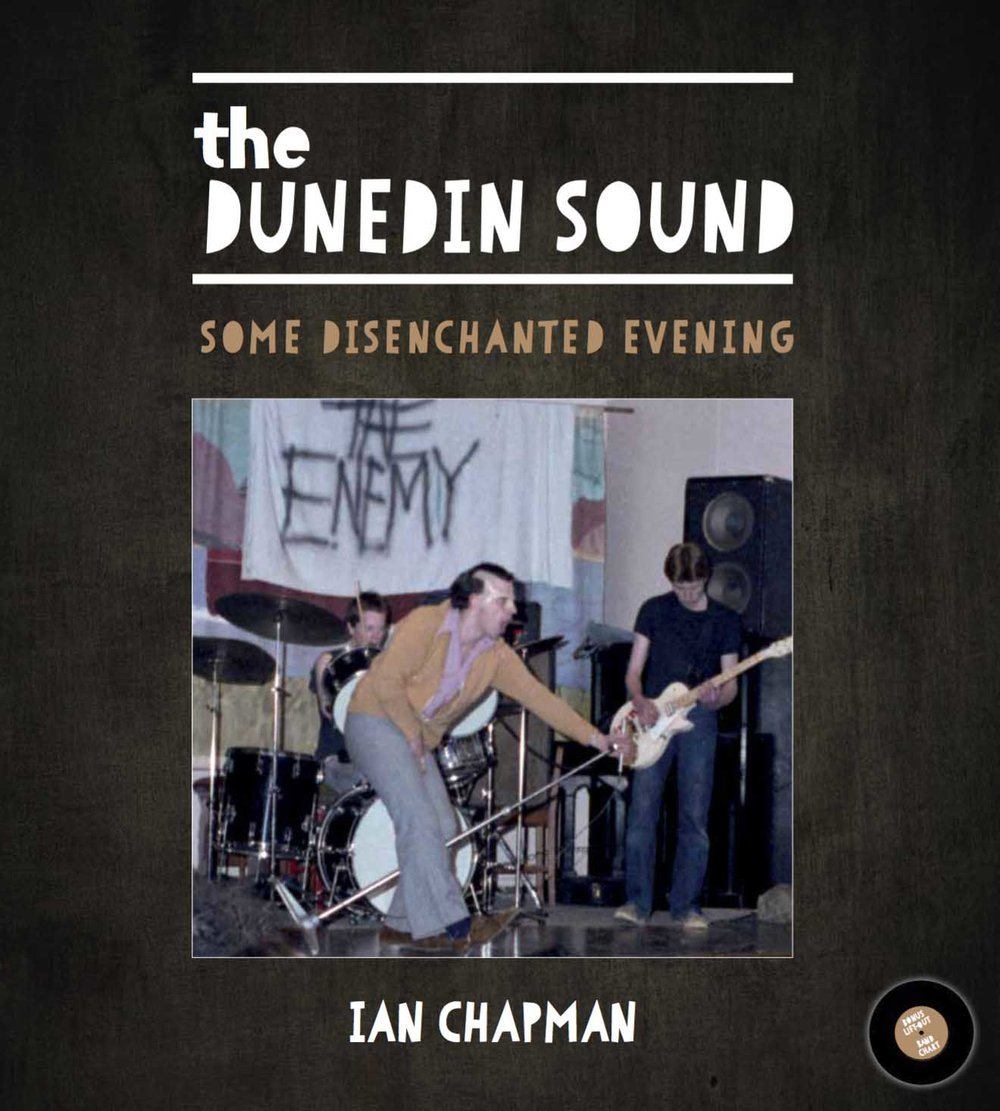 The   Dunedin Sound: Some Disenchanted Evening  - By Dr Ian Chapman (Bateman Publishing)