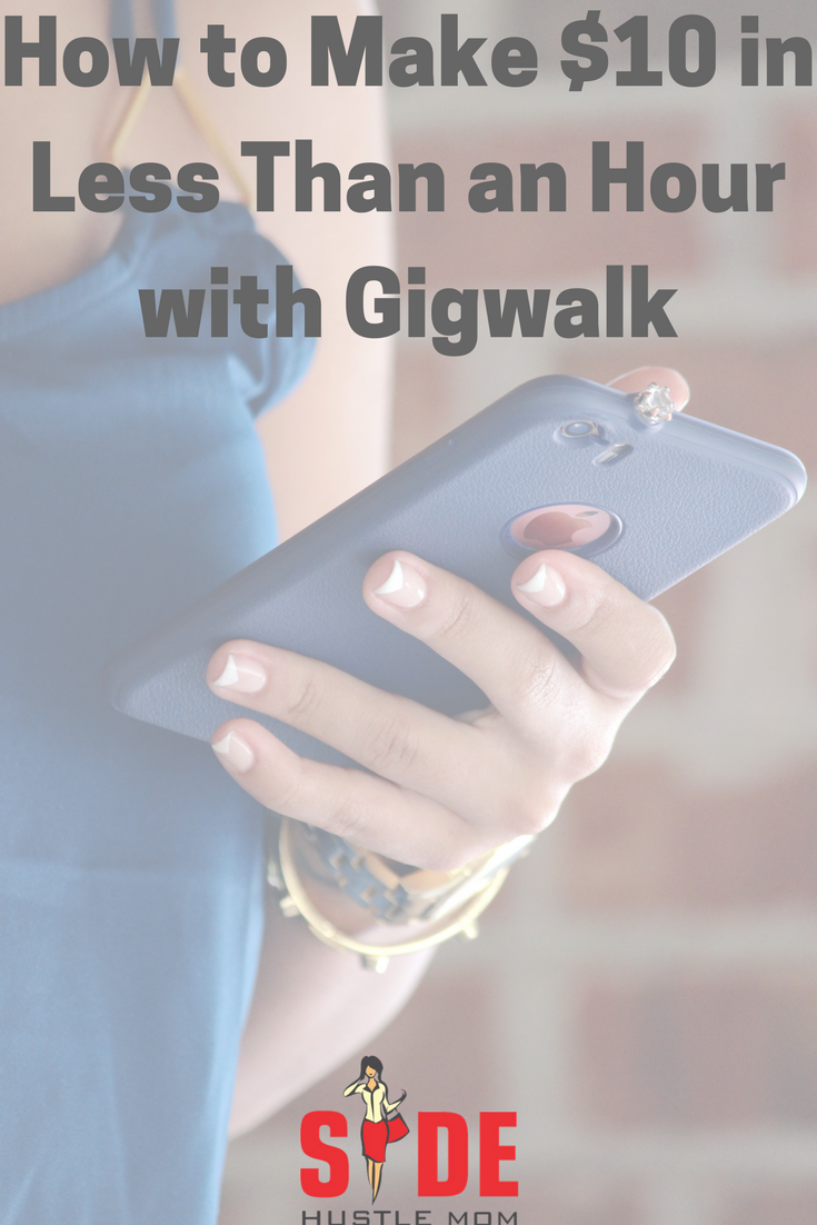 How To Make $10 In Less Than An Hour With Gigwalk — Side