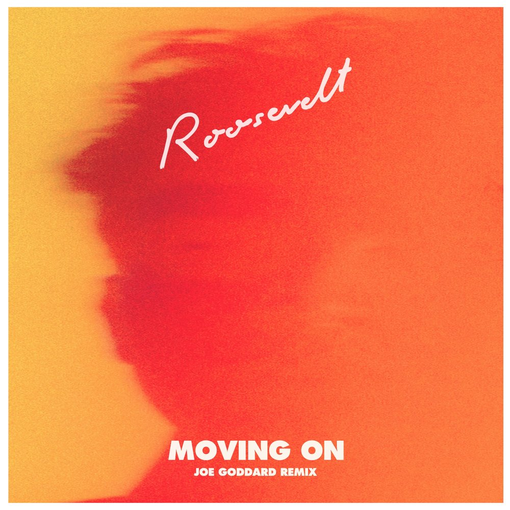 Roosevelt-Moving-On-joe-goddard-remix-2.jpg