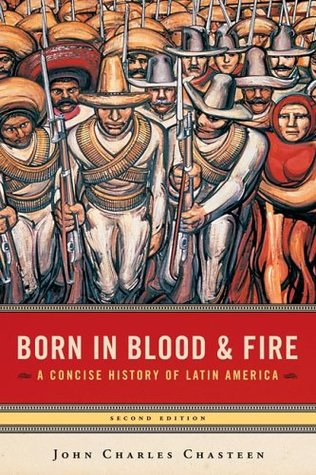 Born in Blood and Fire - John Charles Chasteen