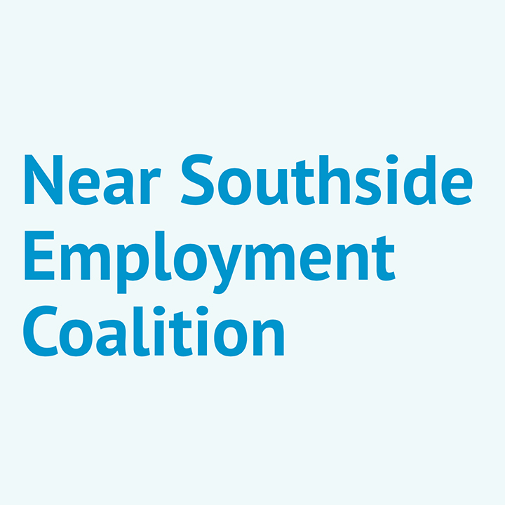 Near Southside Employment Coalition   Job referrals and placement, job readiness skills training offered in conjunction with local employers, life skills classes, summer job opportunities for youth, and career planning and assessment for all clients.