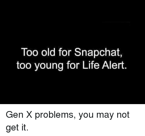 too-old-for-snapchat-too-young-for-life-alert-gen-12725717 (1).png