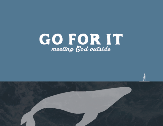 Go For It: Meeting God Outside   Learn with us as we go through the story of Jonah. Sometimes meeting God means going for it—no matter our fears.
