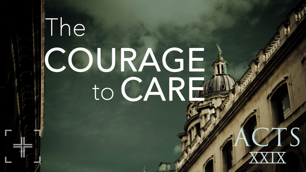 Acts29 The Courage to Care Title.jpg