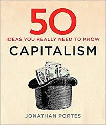50 capitalism ideas you really need to know : Jonathan Portes.jpeg