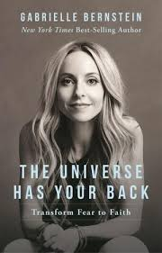 The Universe Has Your Back- Transform Fear to Faith by Gabrielle Bernstein .jpeg