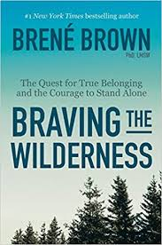 Braving the Wilderness- The Quest for True Belonging and the Courage to Stand Alone by Brené Brown.jpeg