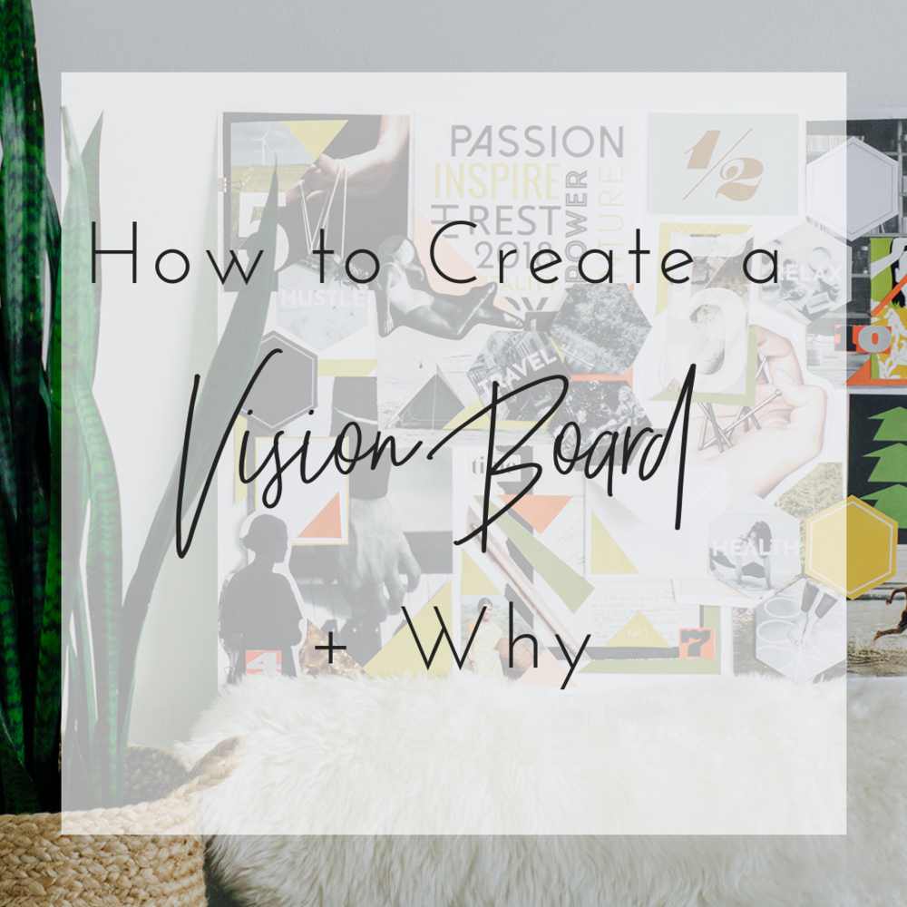 How to Create A Vision Board + Why