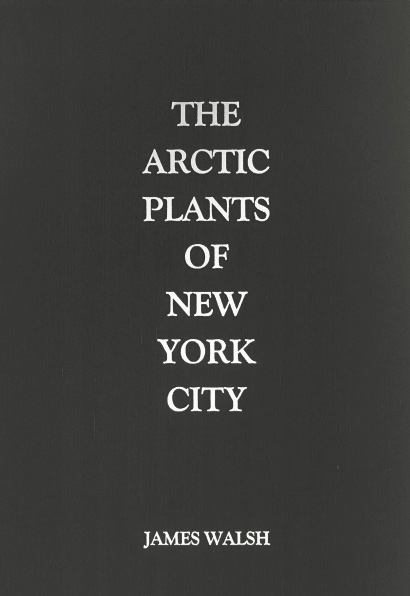 image: front cover,  The Arctic Plants of New York City  (Granary Books, 2016)