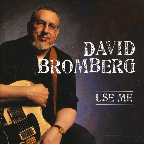"David Bromberg ""Use Me"" - Producer, Engineer, Mixer"