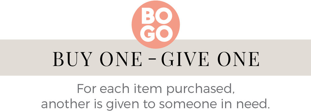 For each item purchased, another is given to someone in need.