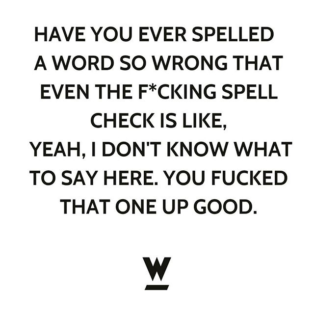 Ha ha 🙋🏼🤷‍♀️#guilty • Annnd how frustrating is it when spell check doesn't pick it up... it's like, 'you idiot software why don't you know my word?!' Like it's the software's fault 🤔 • 📸 courtesy of the hilarious @wildsparkcopy