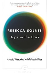 Hope In The Dark   by Rebecca Solnit    Most helpful with:  Education, Inspiration   Page count:  176   Buy now  for $10.39 AUD