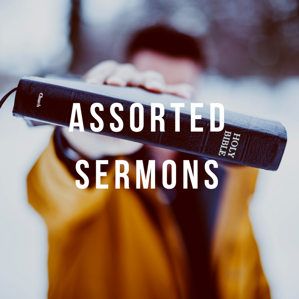 ASSORTED SERMONS   Looking for sermons prior to Fall 2017. You can find them here. Click the image above.