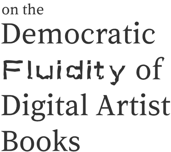 on the Democratic Fluidity of Digital Artist Books