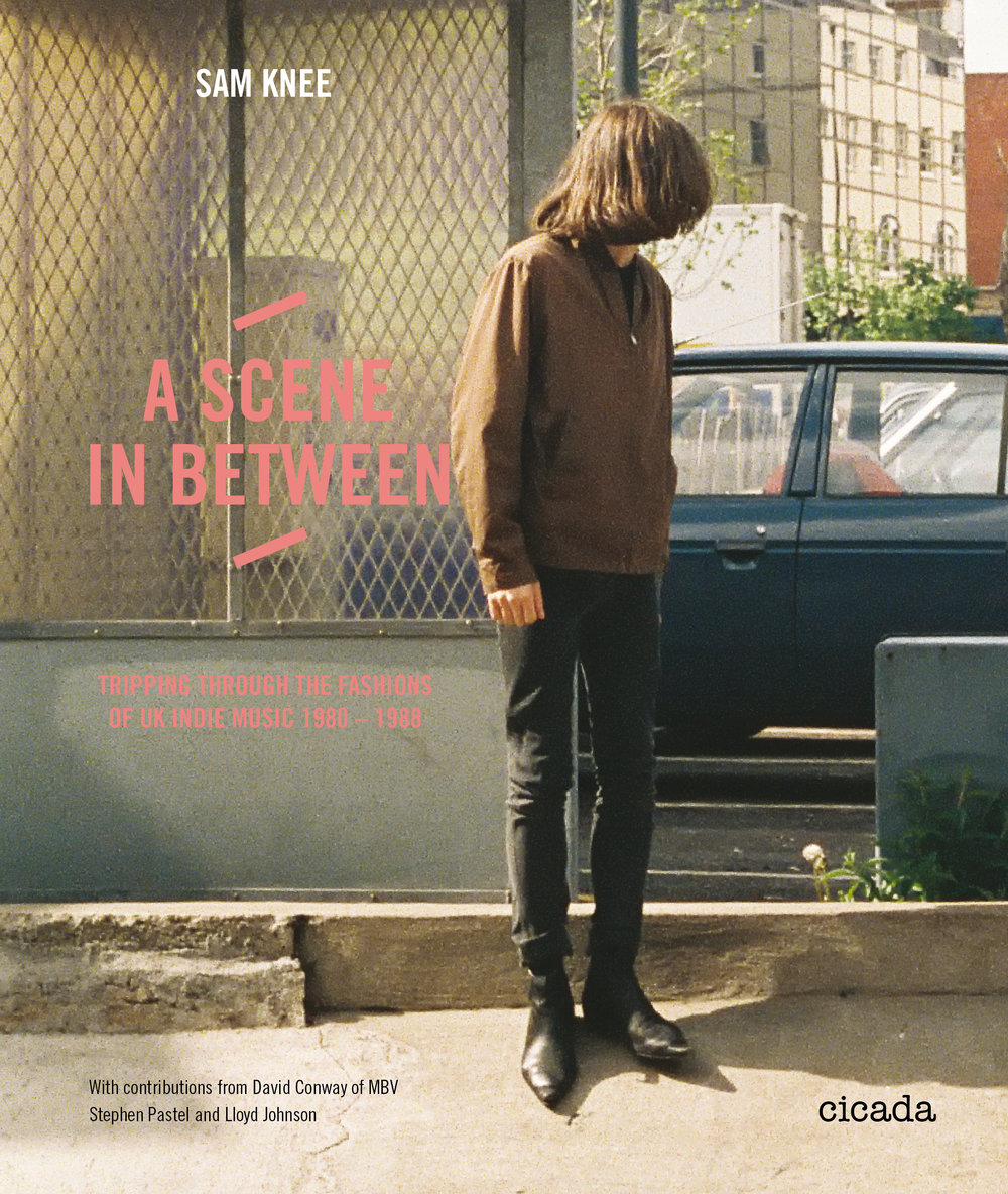 A Scene In Between (Cicada Books 2013)                                                                                                                                                                                Tripping Through The Fashions Of UK Indie Music 1980-88                                                                                                                                                        With contributions from David Conway of MBV, Stephen Pastel of The Pastels, Amelia Fletcher of Talulah Gosh / Heavenly and Lloyd Johnson of Johnsons The Modern Mens Outfitters.