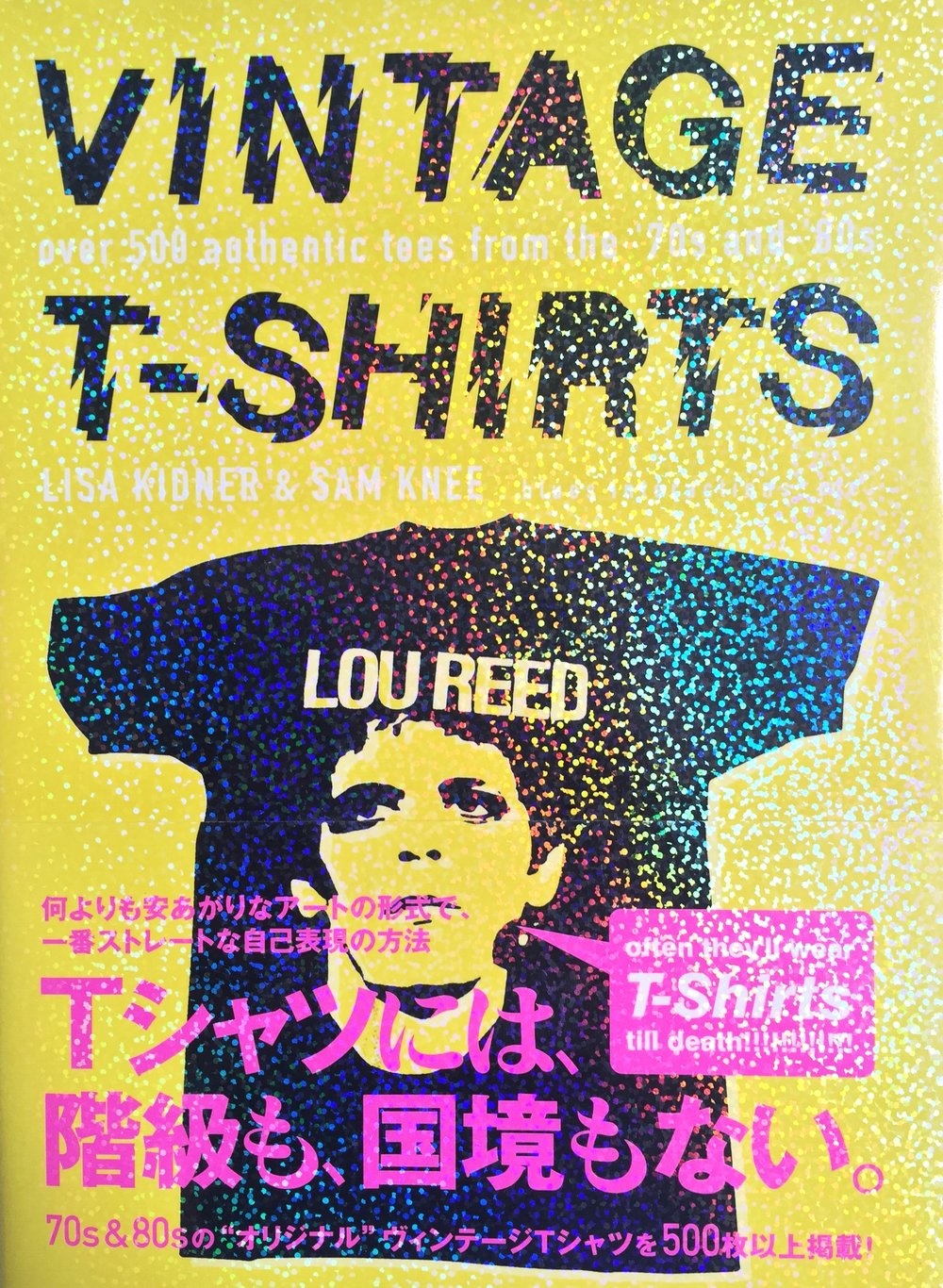 Vintage T Shirts, 500 authentic t shirts from the 70's and 80's (blues interactions books, Japan 2006) by Sam knee and Lisa Kidner. Initially published in the UK by Carlton Books