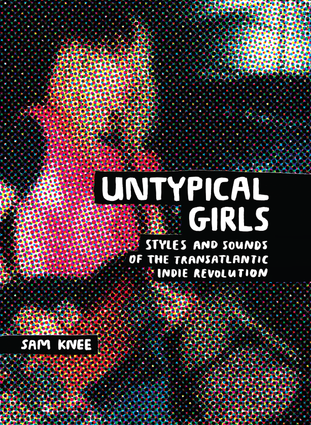 Untypical Girls (Cicada Books 2017)Styles and Sounds of the Transatlantic Indie RevolutionIncludes interviews with Debsey Wickes (Dolly Mixture) Kira Roessler (Black Flag) Gina Davidson (Marine Girls) Julie Cafritz (Pussy Galore) Erin Smith (Bratmobile)  -