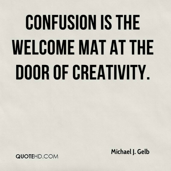 michael-j-gelb-quote-confusion-is-the-welcome-mat-at-the-door-of.jpg