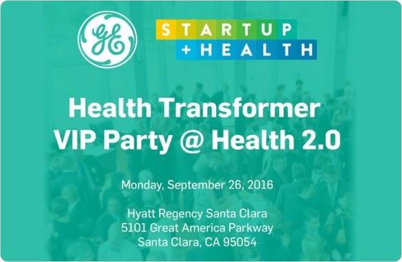 StartUp Health & GE Ventures Host VIP Celebration for 10 Years of Health 2.0 - September 2016
