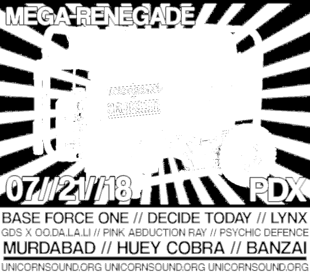 Tonight!  Unicorn Sound and 3RDKLTR present:  MEGA-RENEGADE  This is an outdoor all night event Please be discreet and quiet when entering and exiting party  BE A RESPONSIBLE DIRT RAVER!  Don't hang outside the entrance Don't chill under the bridge Dress appropriately: Tennis Shoes or boots Warm clothes Bring a Flashlight or Headlamp and WATER DRINK WATER Take your trash with you  Party kicks off at 11pm until the sun comes up  **HAVE PEN AND PAPER READY FOR DIRECTIONS**  INFOLINE: 971-361-8025  INFOLINE: 971-361-8025  INFOLINE: 971-361-8025  INFOLINE: 971-361-8025  INFOLINE: 971-361-8025  INFOLINE: 971-361-8025  INFOLINE: 971-361-8025  INFOLINE: 971-361-8025   Check Facebook Event Page / Unicornsound.org and INFOLINE for updates