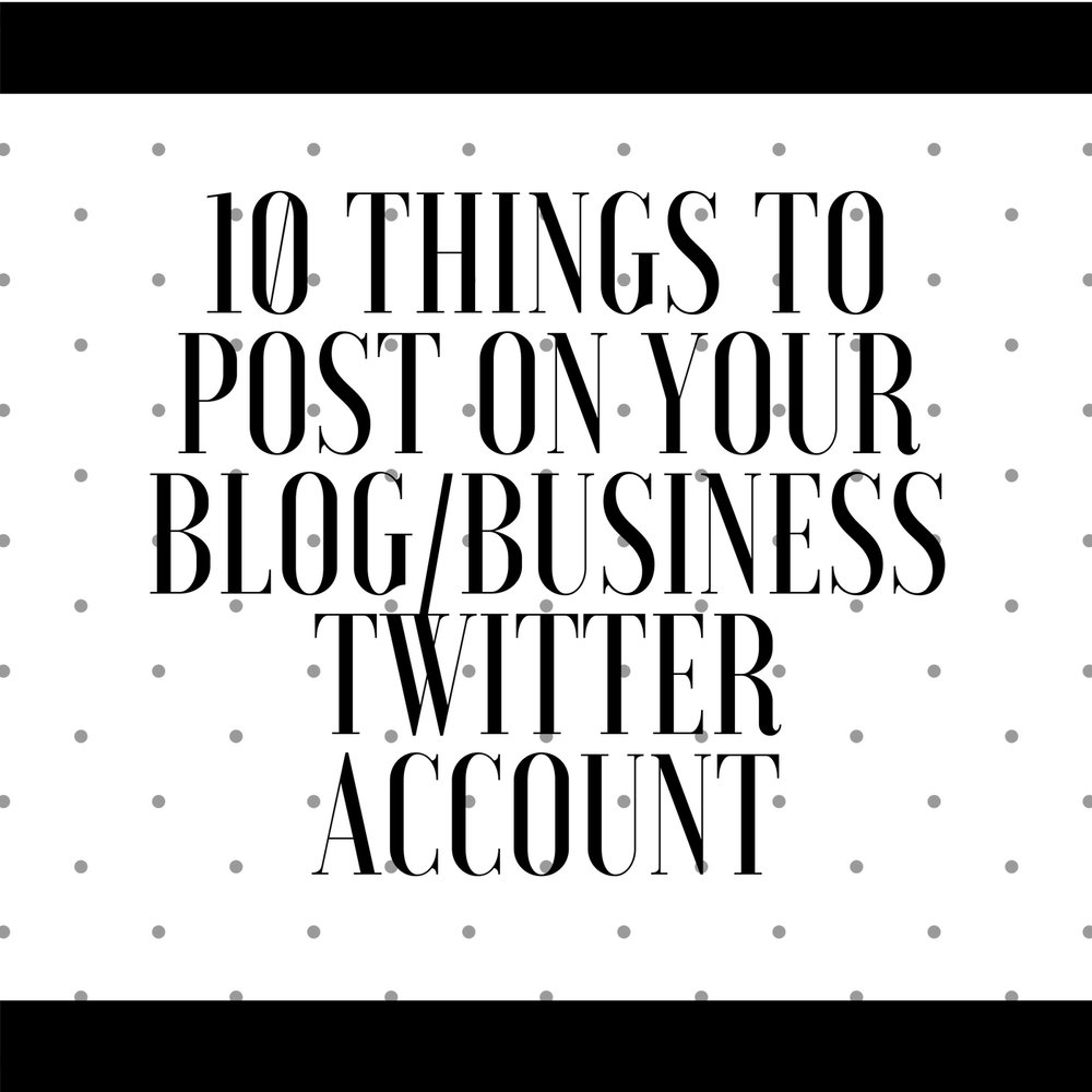 10 Things To Post On Your Blog/Business Twitter Account