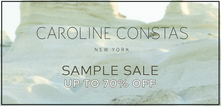 20dfbd477929 BANNER Caroline-Constas Sample-Sale 260NY May19.jpg. 260 Sample Sale ...