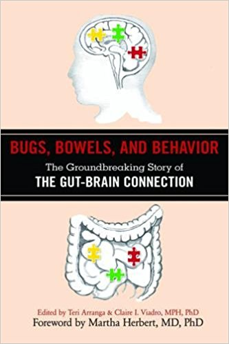 Bugs, Bowels and Behavior: The Groundbreaking Story of the Gut-Brain Connection - by Teri Arranga, Claire Viadro and Lauren