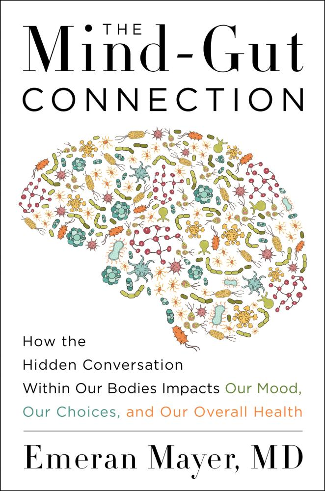 The Mind-Gut Connection: How the Hidden Conversation Within Out Bodies Impacts Our Mood,Our Choices, and Our Overall Health - Emeran Mayer, MD