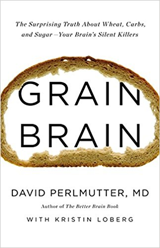 Grain Brain: The Surprising Truth about Wheat, Carbs and Sugar – Your Brain's Silent Killers - David Perlmutter, MD