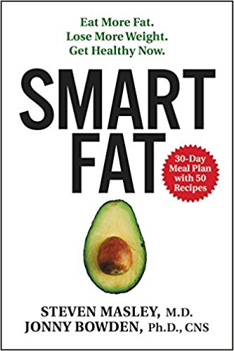 Smart Fat: Eat More Fat. Lose More Weight. Get Healthy Now - Steven Masley MD and Jonny Bowden