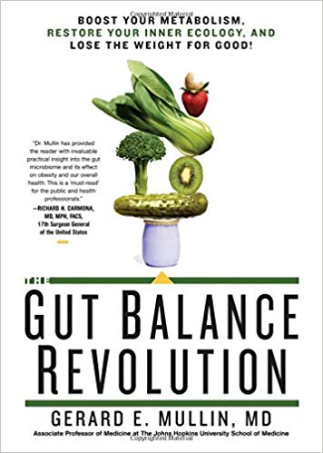 The Gut Balance Revolution: Boost your metabolism, restore your inner ecology, and lose the weight for good! - Gerard E. Mullin, MD