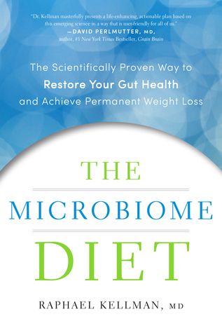 The Microbiome Diet: The Scientifically Proven Way to Restore Your Gut Health and Achieve Permanent Weight Loss - Raphael Kellman, MD