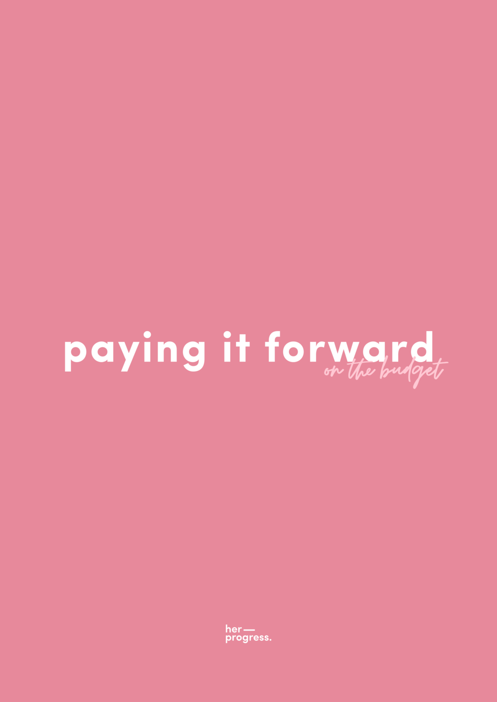 Pay it forward on a budget by Her Progress