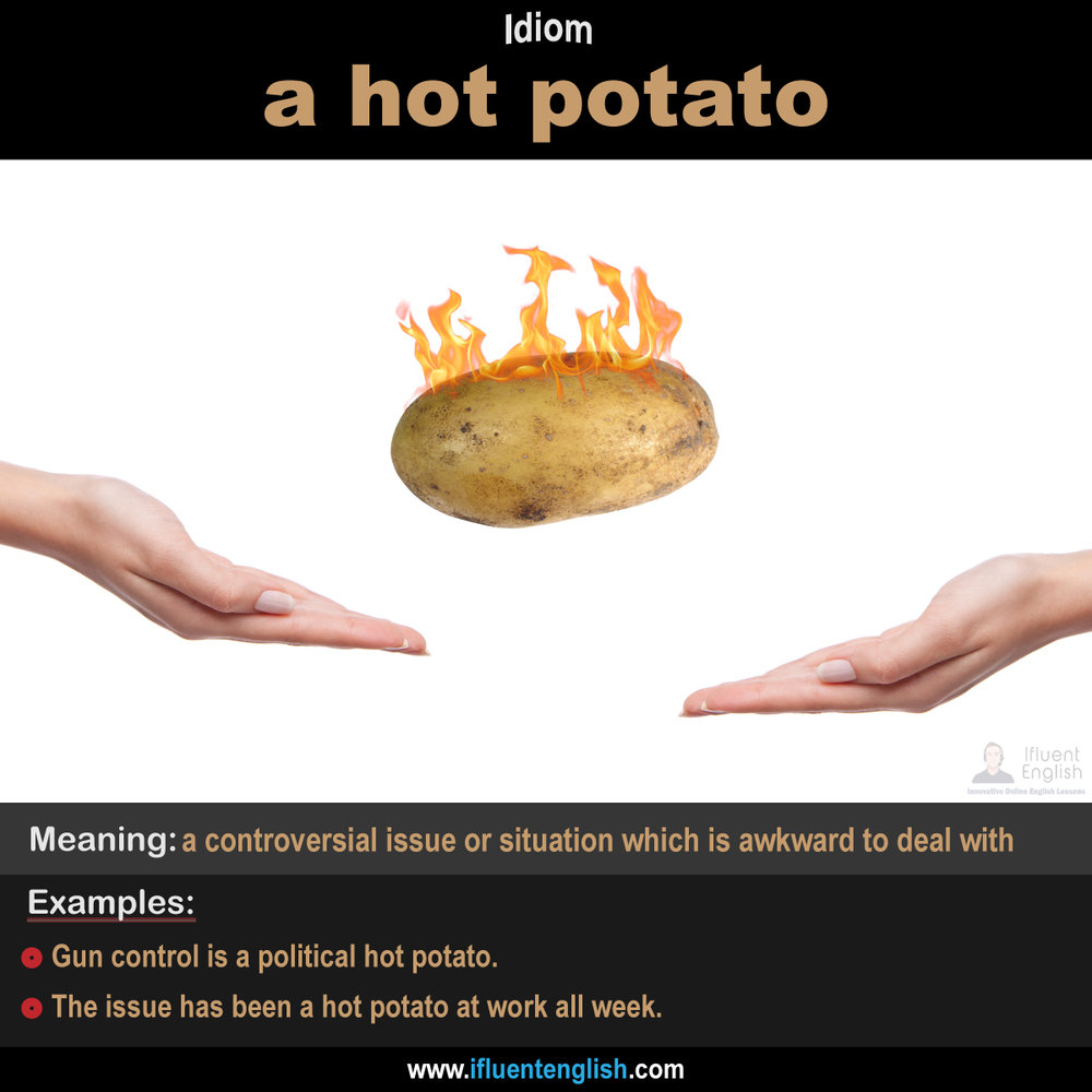 Idiom: a hot potato