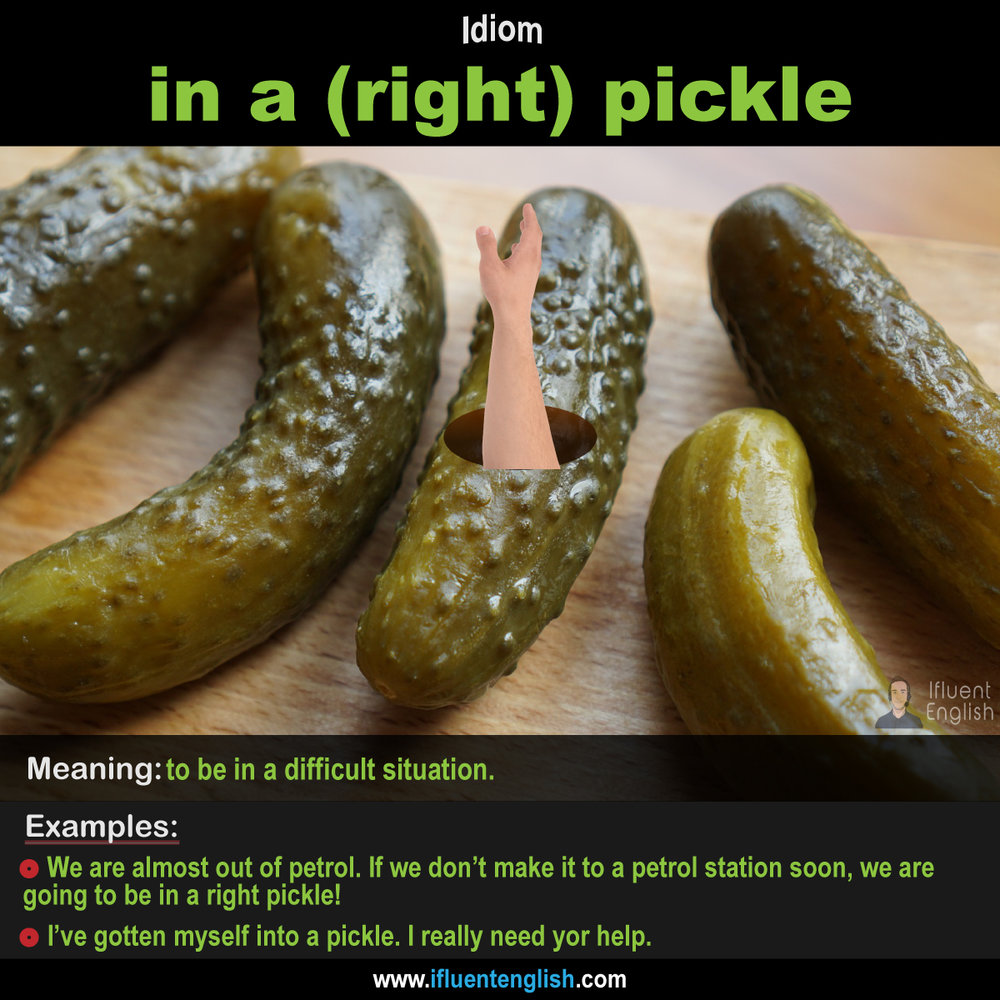 Idiom: in a (right) pickle