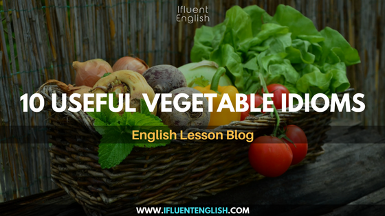 10 Useful Vegetable Idioms